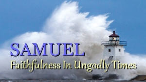Samuel - Faithfulness In Ungodly Times - Title