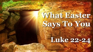 What Easter Says To You - Easter 2016